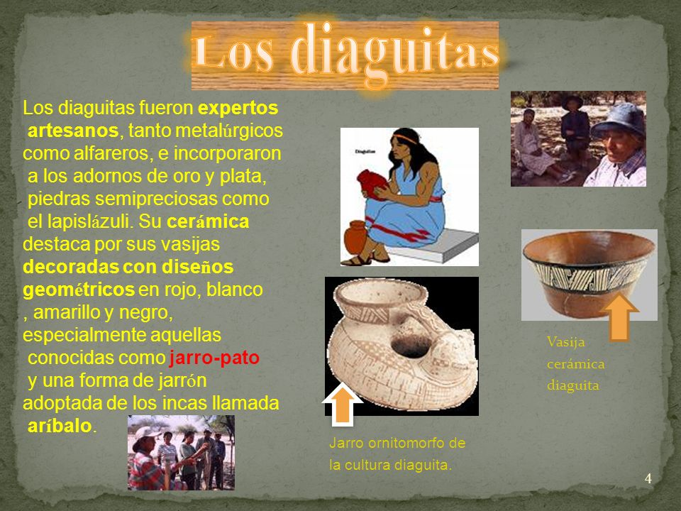 4 Los diaguitas fueron expertos artesanos, tanto metal ú rgicos como alfareros, e incorporaron a los adornos de oro y plata, piedras semipreciosas como el lapisl á zuli.