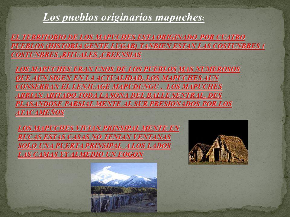 EL TERRITORIO DE LOS MAPUCHES ESTA ORIGINADO POR CUATRO PUEBLOS (HISTORIA GENTE LUGAR) TANBIEN ESTAN LAS COSTUNBRES ( COSTUNBRES,RITUALES,CREENSIAS Los pueblos originarios mapuches ; LOS MAPUCHES ERAN UNOS DE LOS PUEBLOSMAS NUMEROSOS QUE AUN SIGEN EN LA ACTUALIDAD, LOS MAPUCHES AUN CONSERBAN EL LENJUAGE MAPUDUNGU.