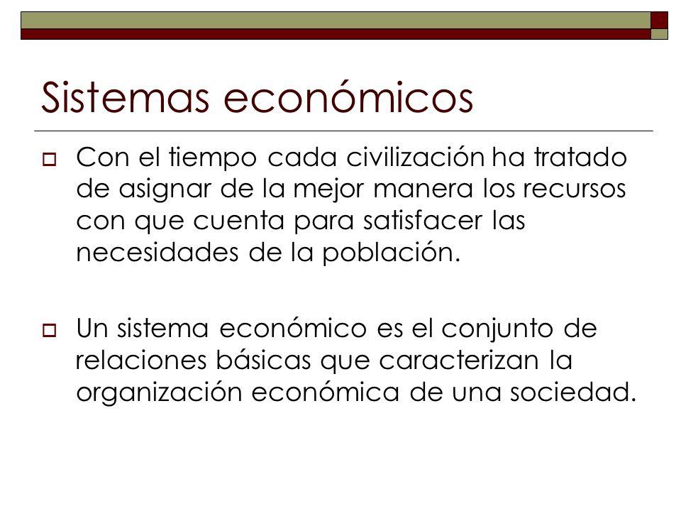 Sistemas económicos Con el tiempo cada civilización ha tratado de asignar de la mejor manera los recursos con que cuenta para satisfacer las necesidad