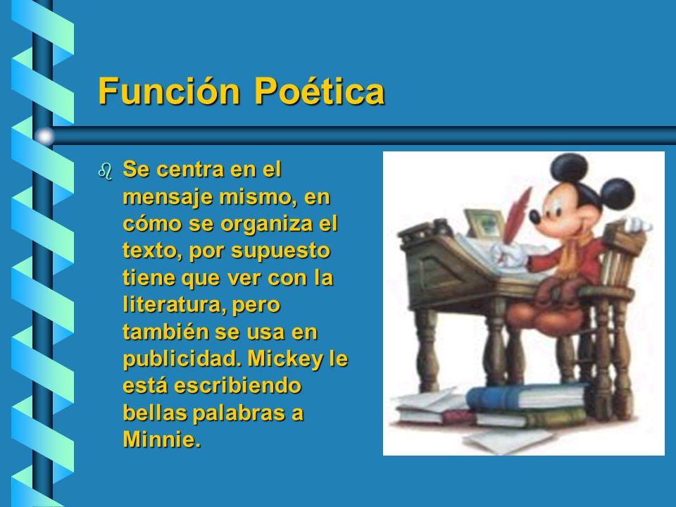 Función Poética b Se centra en el mensaje mismo, en cómo se organiza el texto, por supuesto tiene que ver con la literatura, pero también se usa en pu