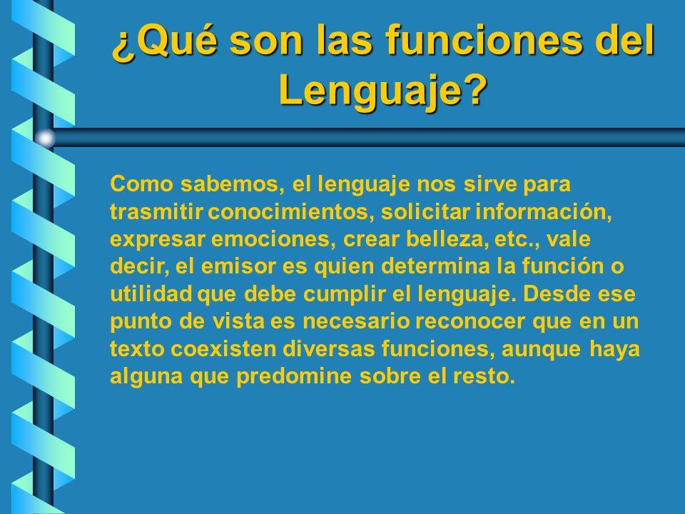 ¿Qué son las funciones del Lenguaje? Como sabemos, el lenguaje nos sirve para trasmitir conocimientos, solicitar información, expresar emociones, crea