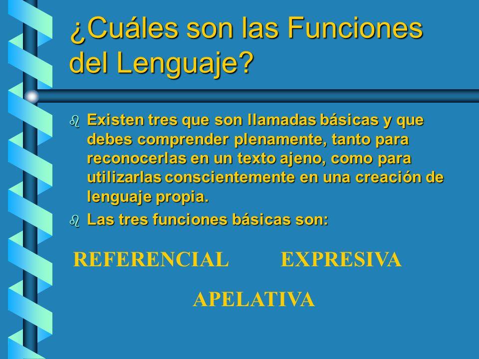 ¿Cuáles son las Funciones del Lenguaje? b Existen tres que son llamadas básicas y que debes comprender plenamente, tanto para reconocerlas en un texto