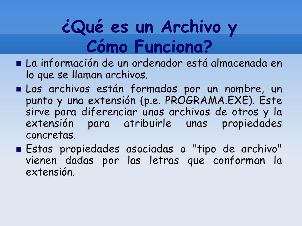 ¿Qué es un Archivo y Cómo Funciona? La información de un ordenador está almacenada en lo que se llaman archivos. Los archivos están formados por un no