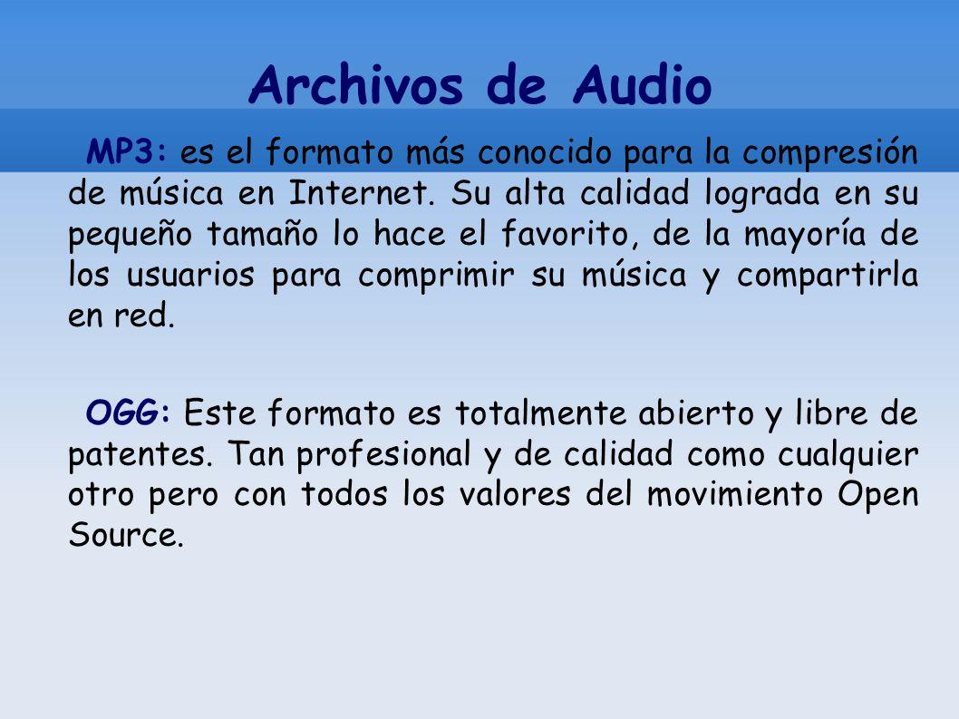 Archivos de Audio MP3: es el formato más conocido para la compresión de música en Internet. Su alta calidad lograda en su pequeño tamaño lo hace el fa