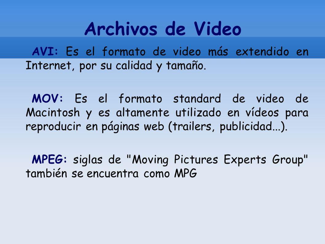 Archivos de Video AVI: Es el formato de video más extendido en Internet, por su calidad y tamaño. MOV: Es el formato standard de video de Macintosh y