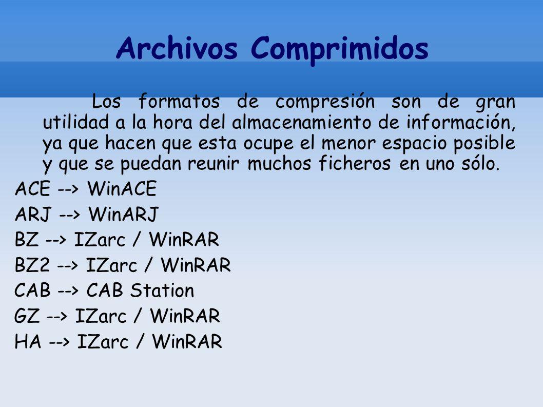 Archivos Comprimidos Los formatos de compresión son de gran utilidad a la hora del almacenamiento de información, ya que hacen que esta ocupe el menor