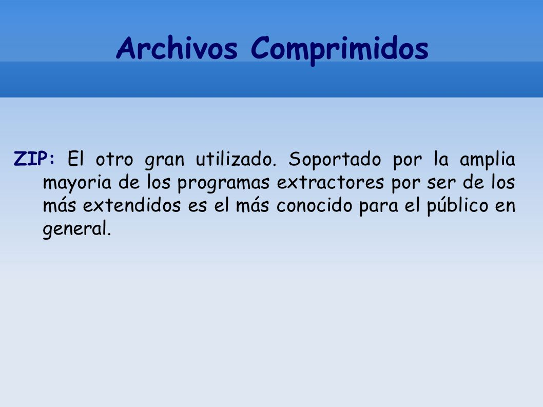 Archivos Comprimidos ZIP: El otro gran utilizado. Soportado por la amplia mayoria de los programas extractores por ser de los más extendidos es el más
