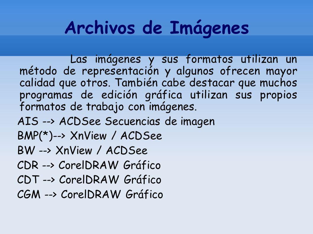 Archivos de Imágenes Las imágenes y sus formatos utilizan un método de representación y algunos ofrecen mayor calidad que otros. También cabe destacar