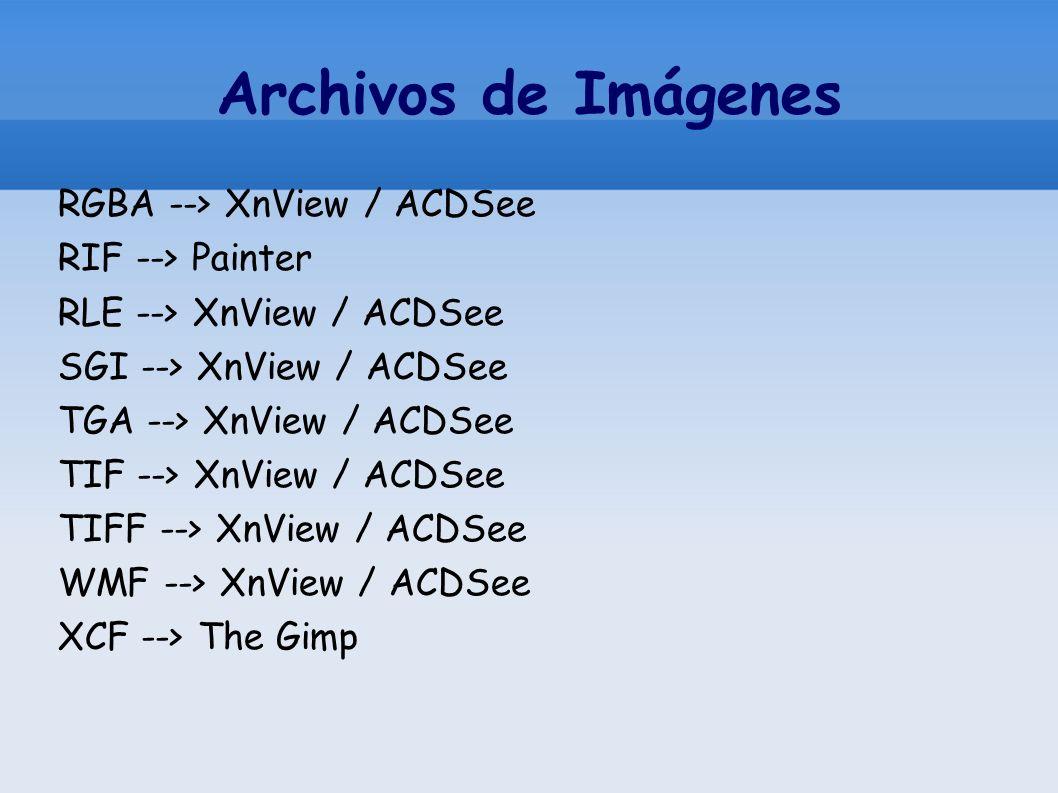 Archivos de Imágenes RGBA --> XnView / ACDSee RIF --> Painter RLE --> XnView / ACDSee SGI --> XnView / ACDSee TGA --> XnView / ACDSee TIF --> XnView /