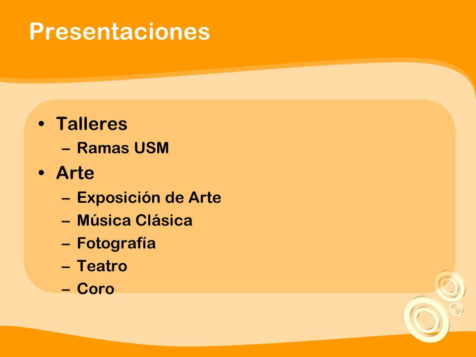 Presentaciones Talleres –Ramas USM Arte –Exposición de Arte –Música Clásica –Fotografía –Teatro –Coro