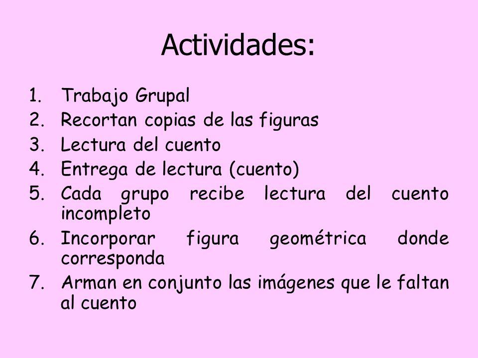 Actividades: 1.Trabajo Grupal 2.Recortan copias de las figuras 3.Lectura del cuento 4.Entrega de lectura (cuento) 5.Cada grupo recibe lectura del cuen