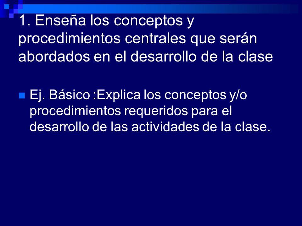 1. Enseña los conceptos y procedimientos centrales que serán abordados en el desarrollo de la clase Ej. Básico :Explica los conceptos y/o procedimient