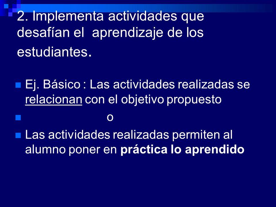 2. Implementa actividades que desafían el aprendizaje de los estudiantes. Ej. Básico : Las actividades realizadas se relacionan con el objetivo propue