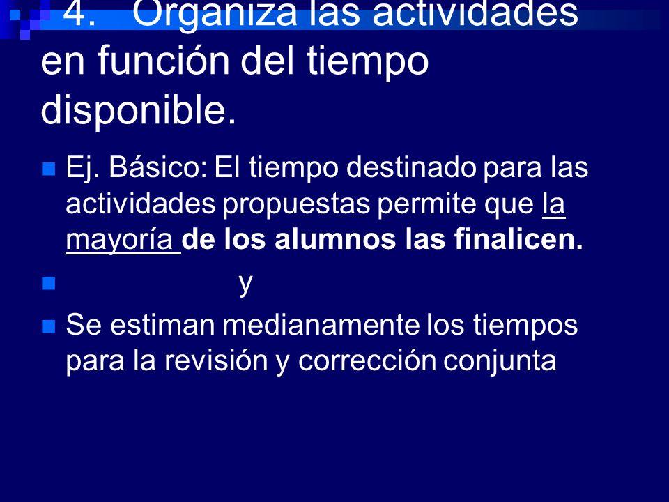 4. Organiza las actividades en función del tiempo disponible. Ej. Básico: El tiempo destinado para las actividades propuestas permite que la mayoría d