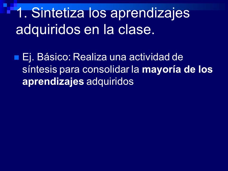 1. Sintetiza los aprendizajes adquiridos en la clase. Ej. Básico: Realiza una actividad de síntesis para consolidar la mayoría de los aprendizajes adq