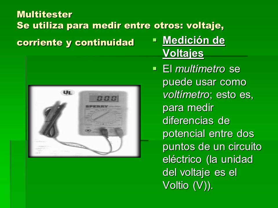 Multitester Se utiliza para medir entre otros: voltaje, corriente y continuidad Medición de Voltajes Medición de Voltajes El multímetro se puede usar