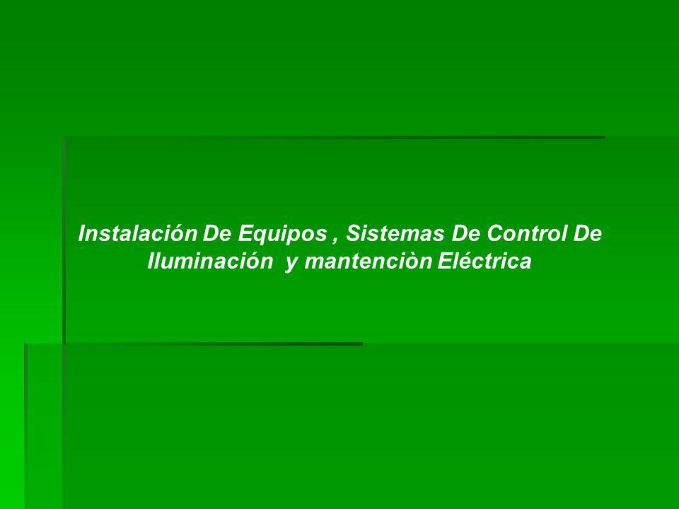 Instalación De Equipos, Sistemas De Control De Iluminación y mantenciòn Eléctrica