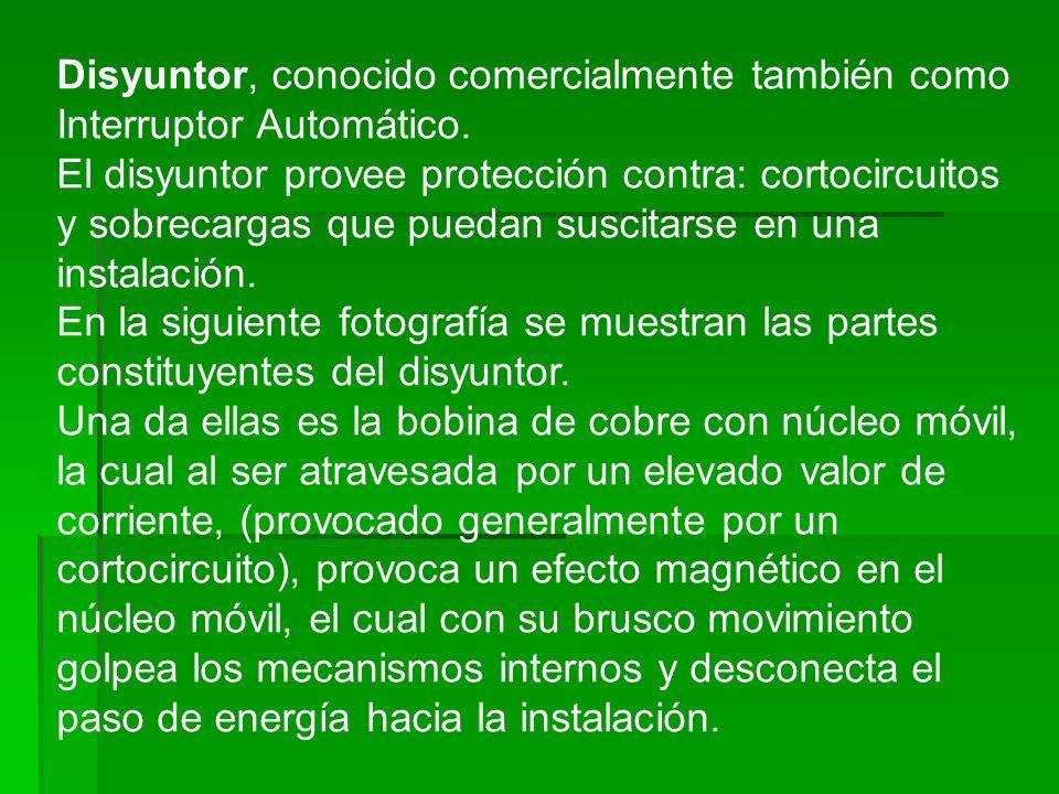 Disyuntor, conocido comercialmente también como Interruptor Automático. El disyuntor provee protección contra: cortocircuitos y sobrecargas que puedan
