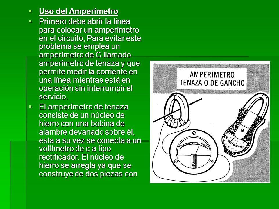 Uso del Amperímetro Uso del Amperímetro Primero debe abrir la línea para colocar un amperímetro en el circuito, Para evitar este problema se emplea un