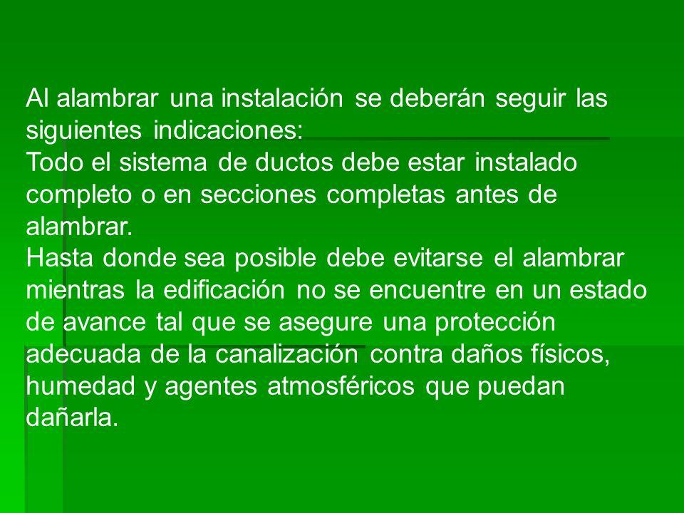 Al alambrar una instalación se deberán seguir las siguientes indicaciones: Todo el sistema de ductos debe estar instalado completo o en secciones comp