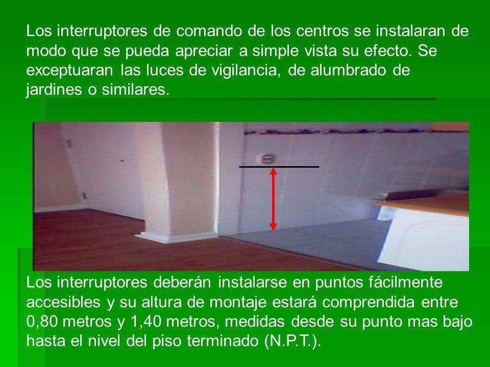 Los interruptores de comando de los centros se instalaran de modo que se pueda apreciar a simple vista su efecto. Se exceptuaran las luces de vigilanc