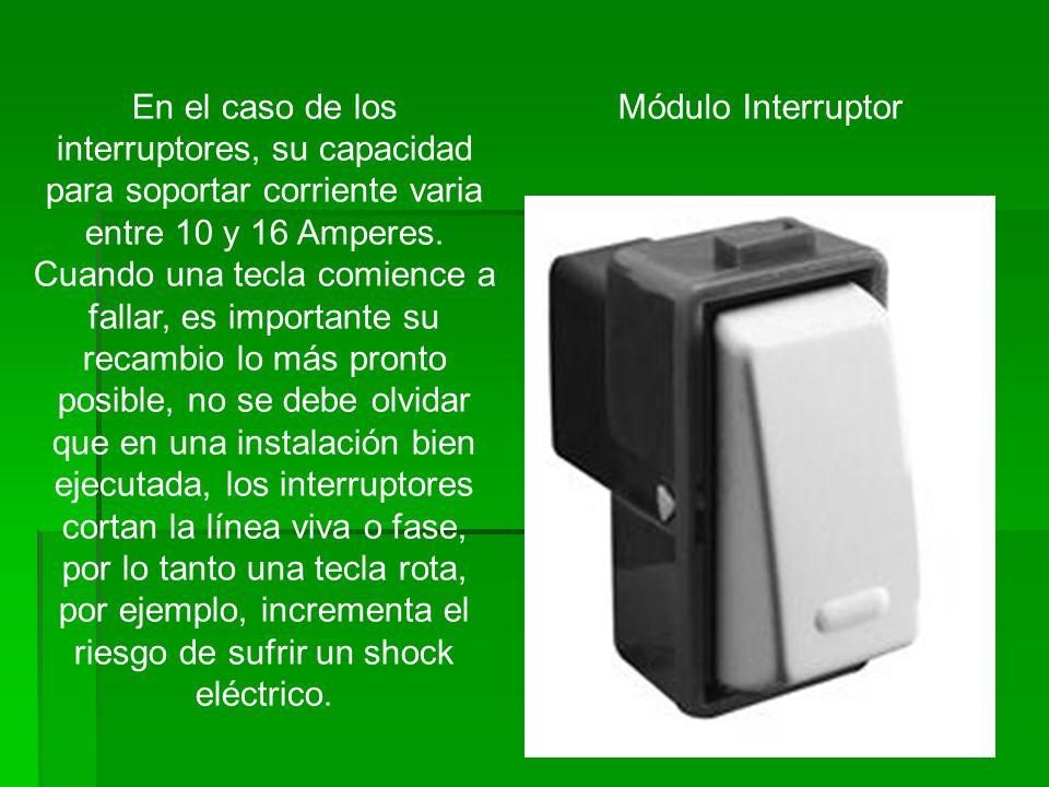 En el caso de los interruptores, su capacidad para soportar corriente varia entre 10 y 16 Amperes. Cuando una tecla comience a fallar, es importante s