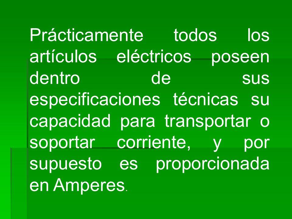 Prácticamente todos los artículos eléctricos poseen dentro de sus especificaciones técnicas su capacidad para transportar o soportar corriente, y por
