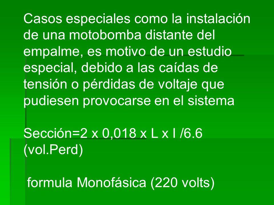 Casos especiales como la instalación de una motobomba distante del empalme, es motivo de un estudio especial, debido a las caídas de tensión o pérdida