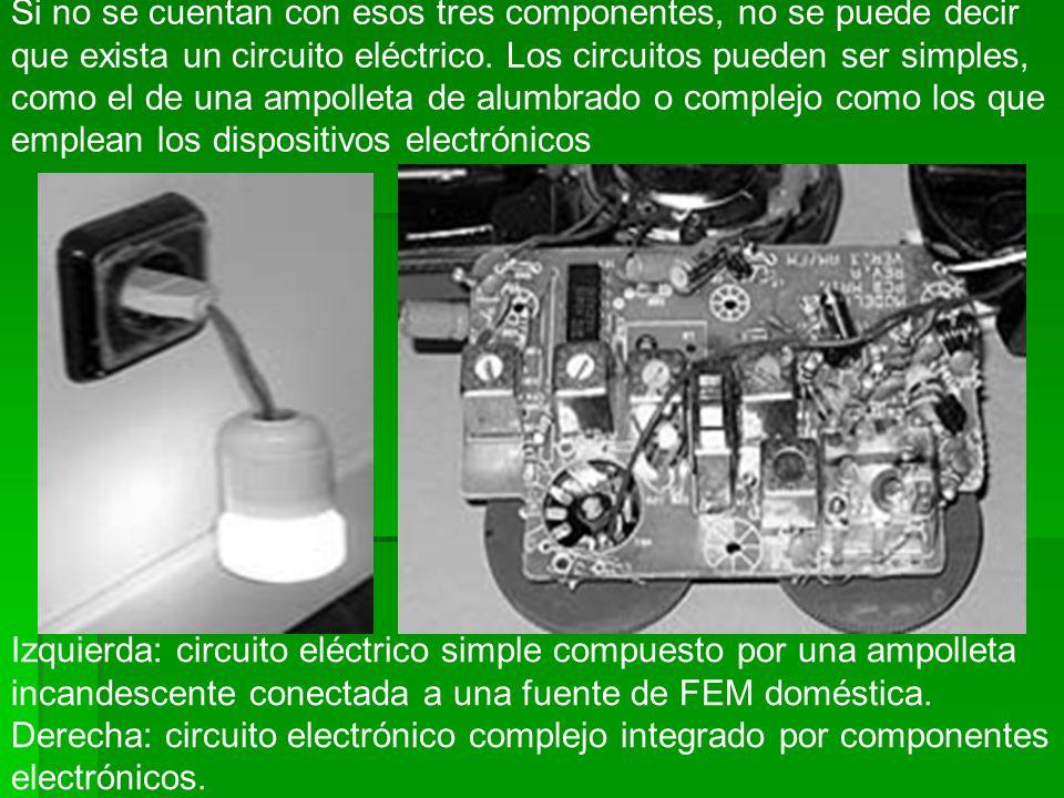 Si no se cuentan con esos tres componentes, no se puede decir que exista un circuito eléctrico. Los circuitos pueden ser simples, como el de una ampol