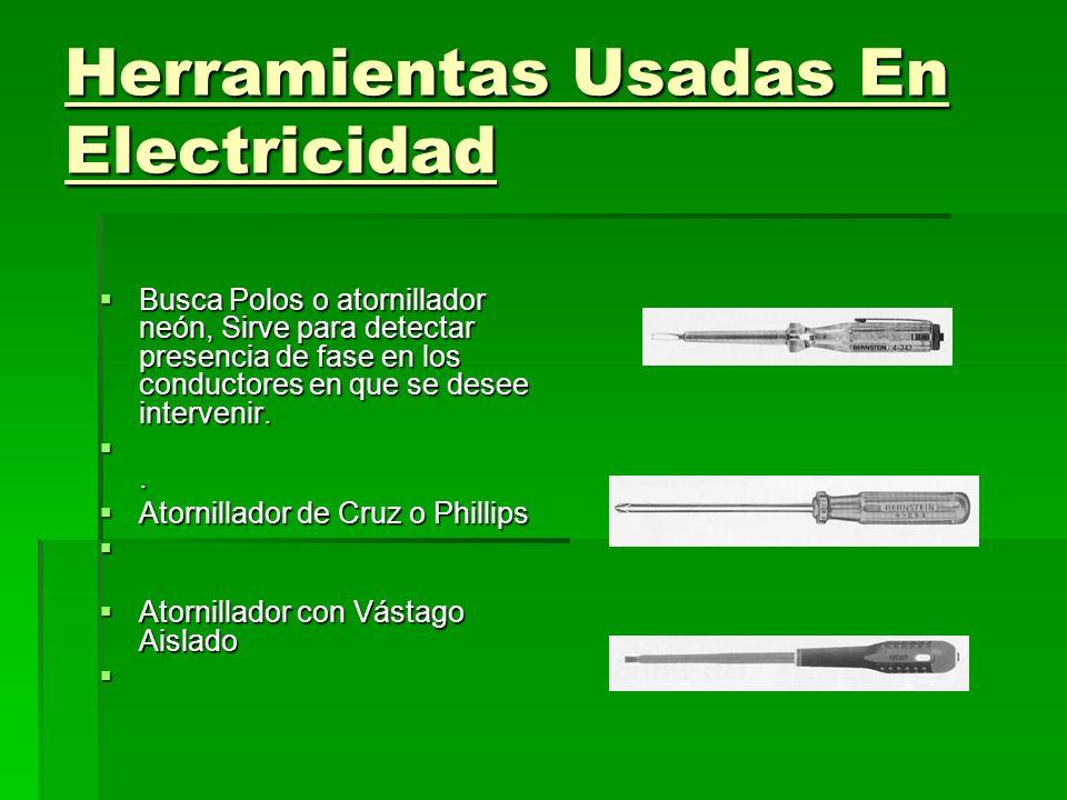 Herramientas Usadas En Electricidad Busca Polos o atornillador neón, Sirve para detectar presencia de fase en los conductores en que se desee interven
