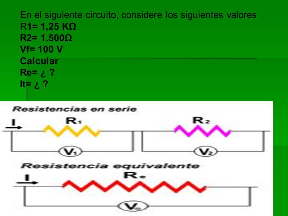 En el siguiente circuito, considere los siguientes valores R1= 1,25 K R2= 1.500 Vf= 100 V Calcular Re= ¿ ? It= ¿ ?