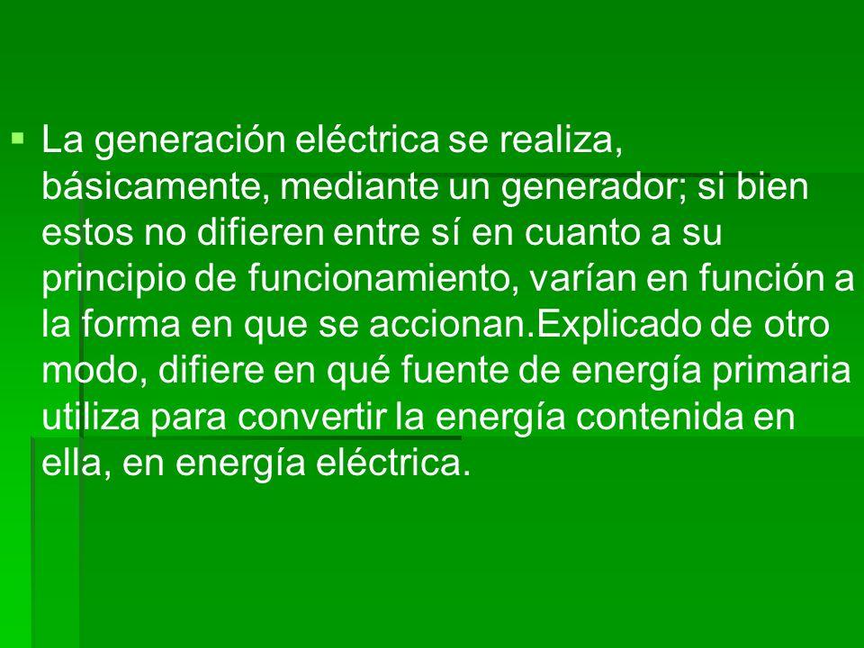 La generación eléctrica se realiza, básicamente, mediante un generador; si bien estos no difieren entre sí en cuanto a su principio de funcionamiento,