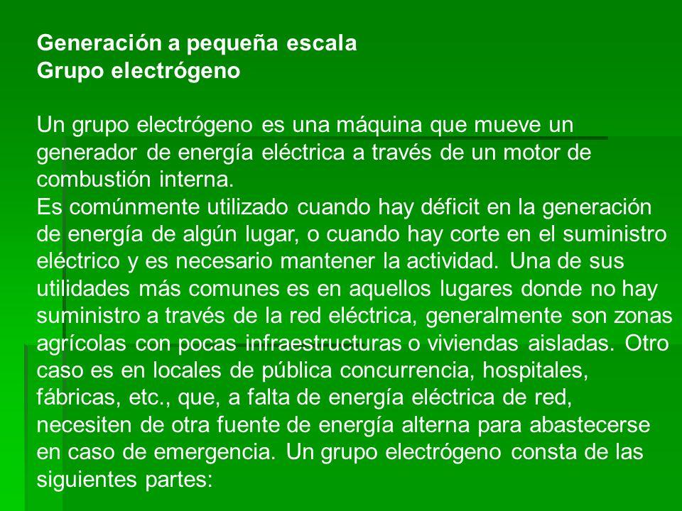 Generación a pequeña escala Grupo electrógeno Un grupo electrógeno es una máquina que mueve un generador de energía eléctrica a través de un motor de