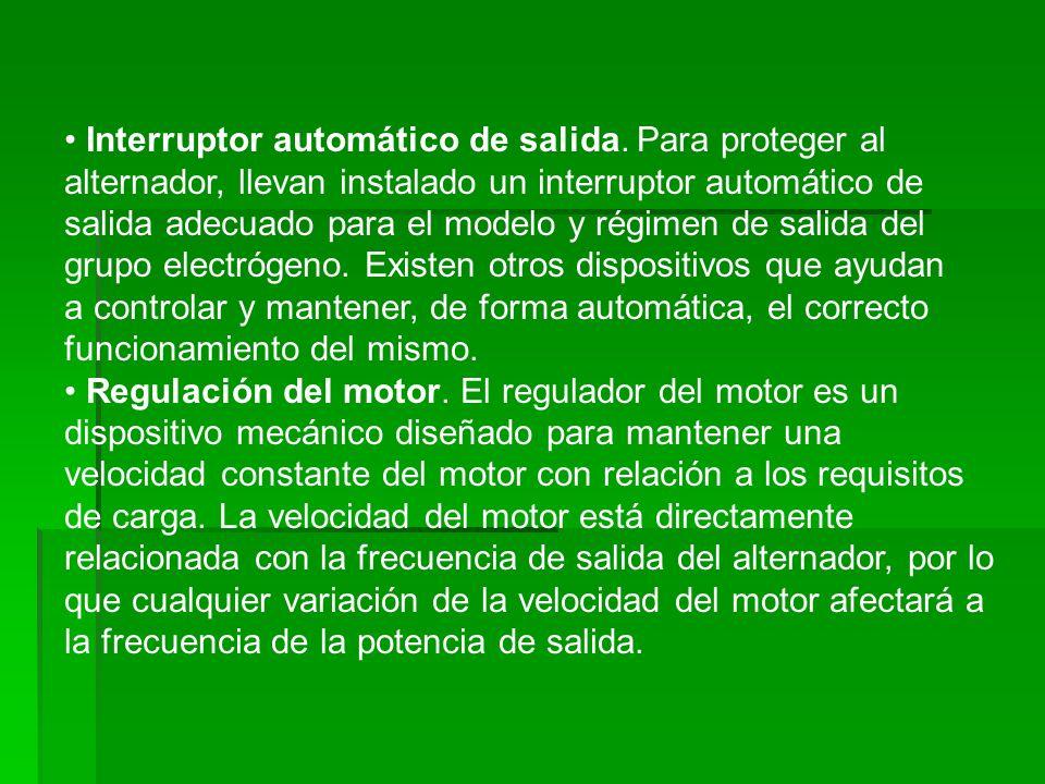 Interruptor automático de salida. Para proteger al alternador, llevan instalado un interruptor automático de salida adecuado para el modelo y régimen