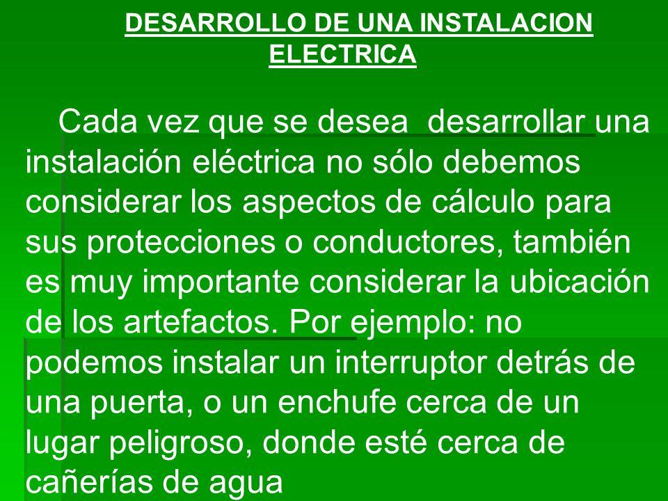 DESARROLLO DE UNA INSTALACION ELECTRICA Cada vez que se desea desarrollar una instalación eléctrica no sólo debemos considerar los aspectos de cálculo