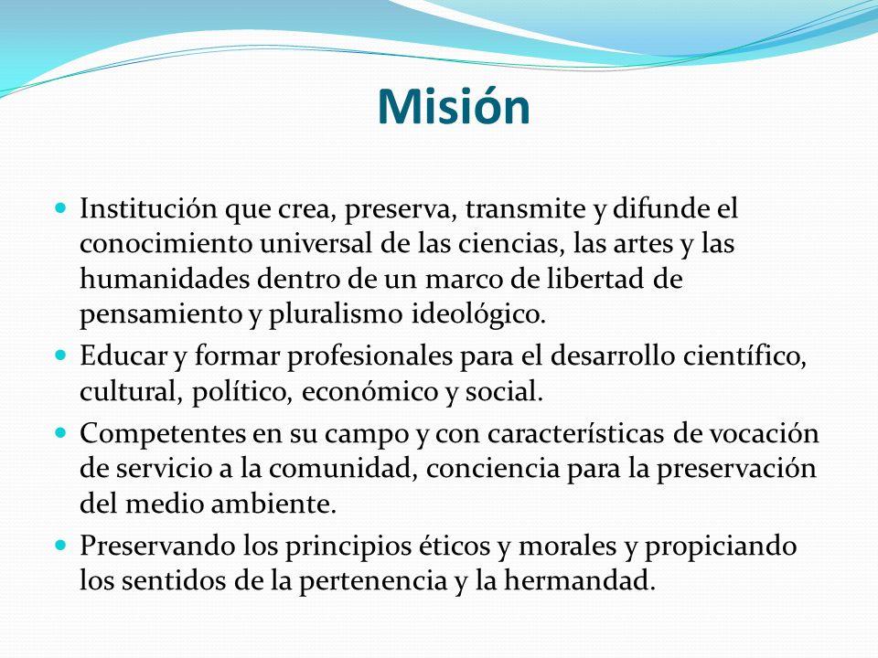 Misión Institución que crea, preserva, transmite y difunde el conocimiento universal de las ciencias, las artes y las humanidades dentro de un marco de libertad de pensamiento y pluralismo ideológico.