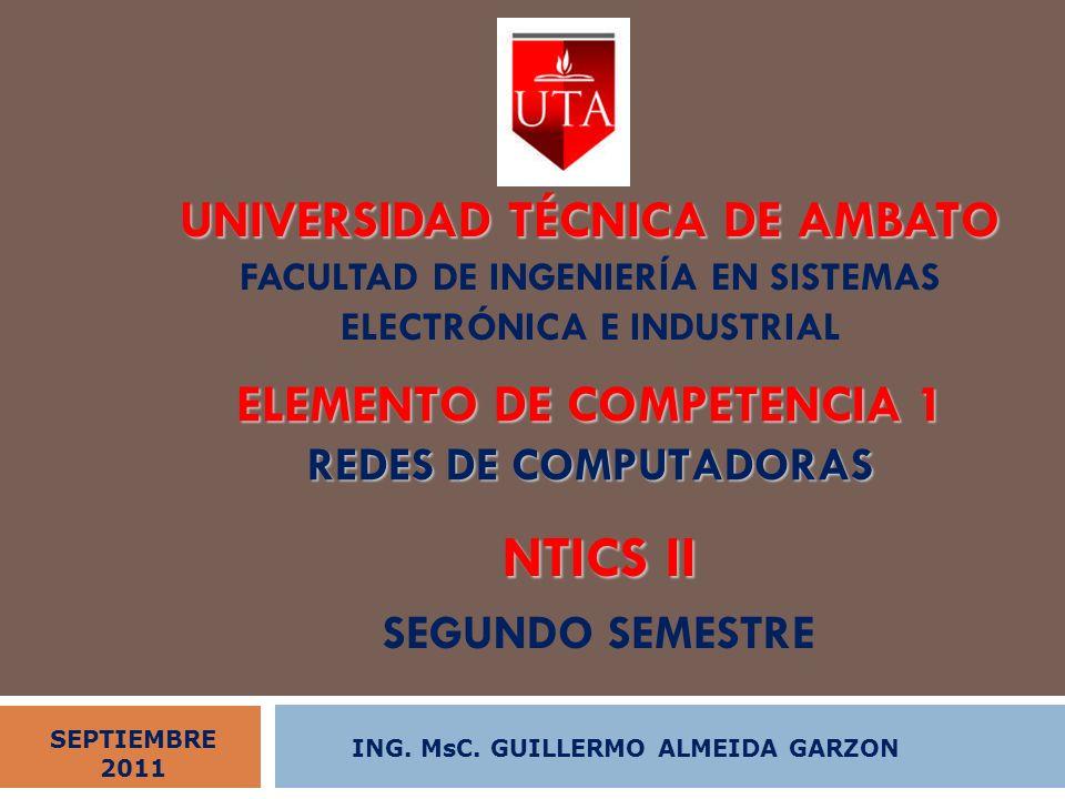 UNIVERSIDAD TÉCNICA DE AMBATO UNIVERSIDAD TÉCNICA DE AMBATO FACULTAD DE INGENIERÍA EN SISTEMAS ELECTRÓNICA E INDUSTRIAL NTICS II SEGUNDO SEMESTRE ELEM