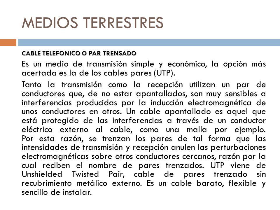 MEDIOS TERRESTRES CABLE TELEFONICO O PAR TRENSADO Es un medio de transmisión simple y económico, la opción más acertada es la de los cables pares (UTP