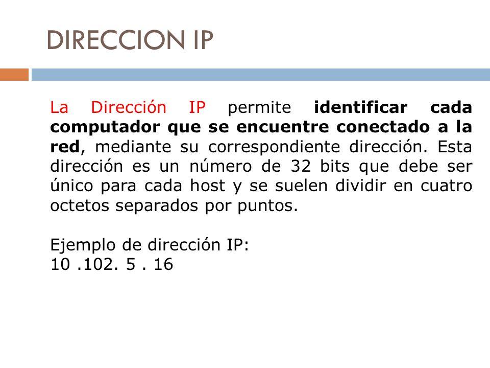 DIRECCION IP La Dirección IP permite identificar cada computador que se encuentre conectado a la red, mediante su correspondiente dirección. Esta dire