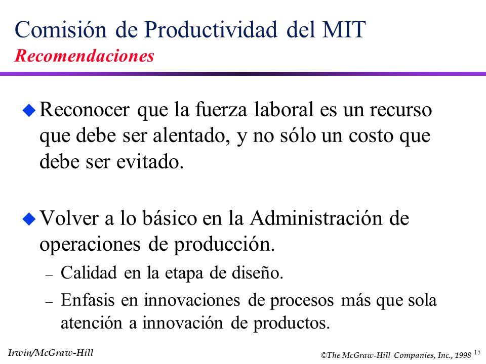 15 Comisión de Productividad del MIT Recomendaciones u Reconocer que la fuerza laboral es un recurso que debe ser alentado, y no sólo un costo que deb