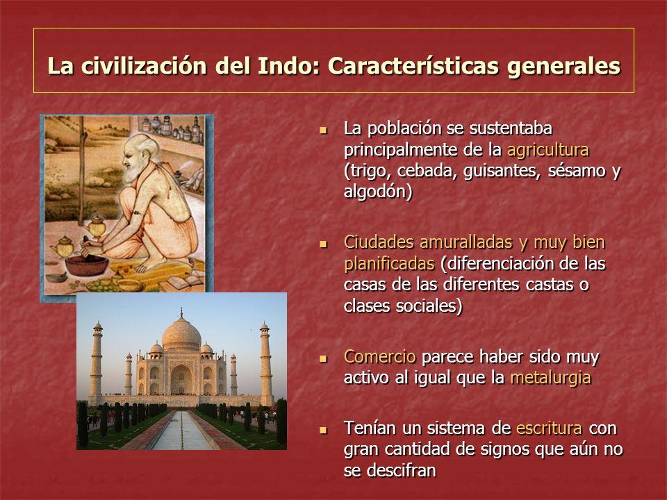 La civilización del Indo: Características generales La población se sustentaba principalmente de la agricultura (trigo, cebada, guisantes, sésamo y al