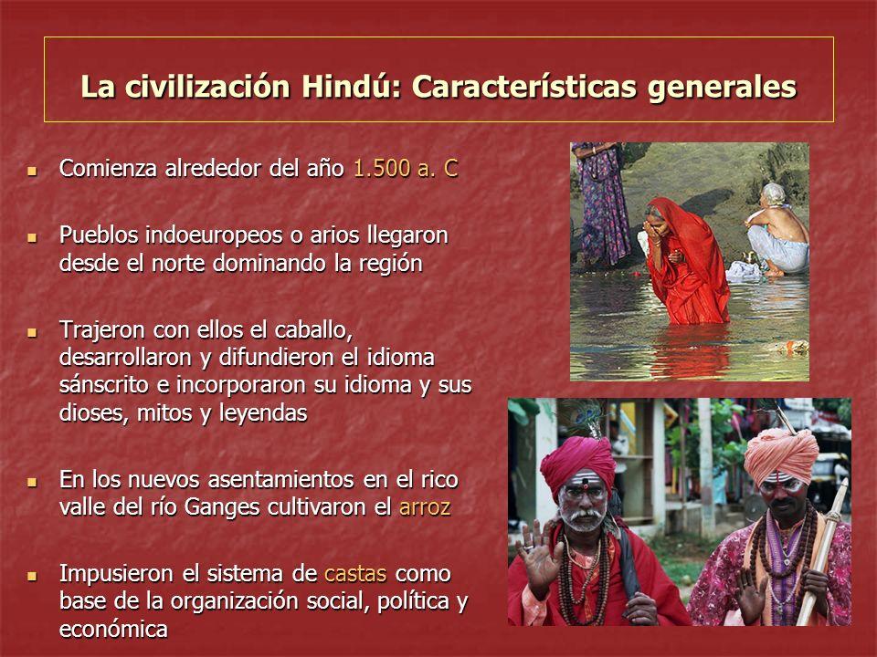 La civilización Hindú: Características generales Comienza alrededor del año 1.500 a. C Comienza alrededor del año 1.500 a. C Pueblos indoeuropeos o ar