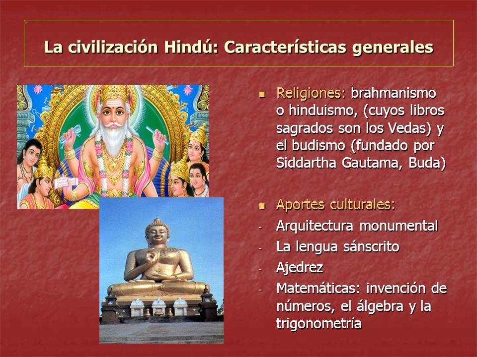 La civilización Hindú: Características generales Religiones: brahmanismo o hinduismo, (cuyos libros sagrados son los Vedas) y el budismo (fundado por