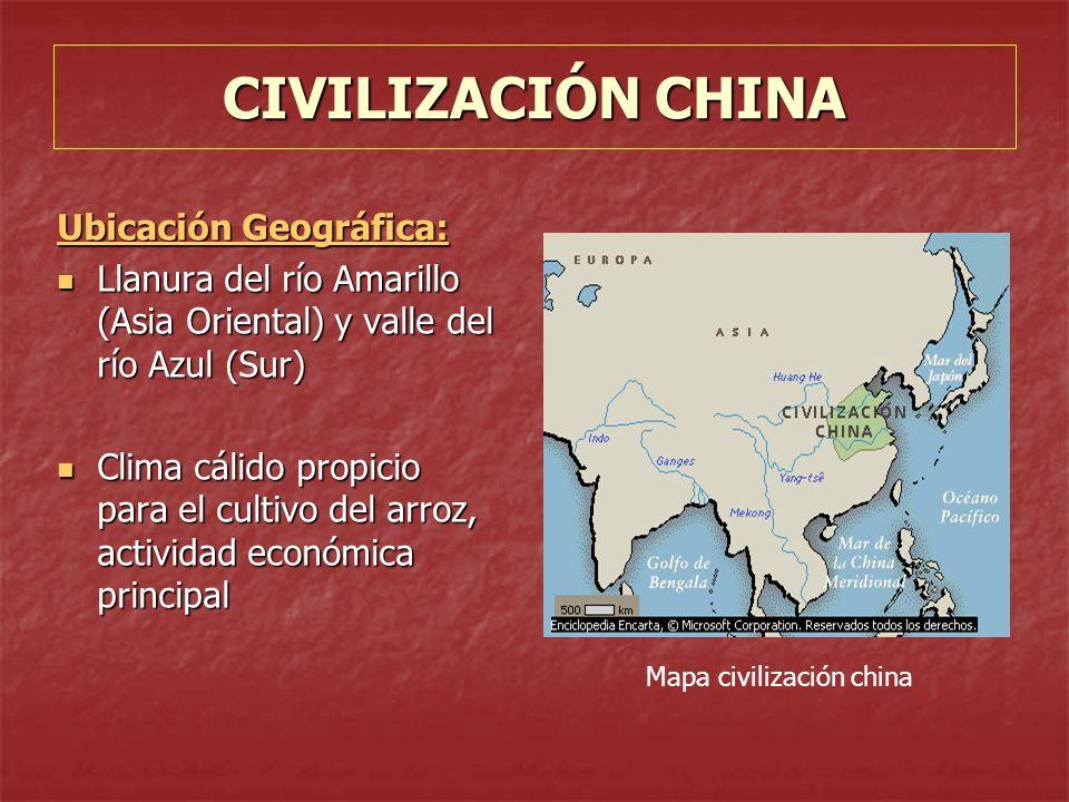 CIVILIZACIÓN CHINA Ubicación Geográfica: Llanura del río Amarillo (Asia Oriental) y valle del río Azul (Sur) Llanura del río Amarillo (Asia Oriental)