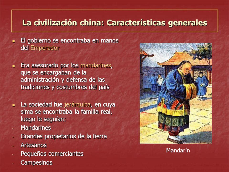 La civilización china: Características generales El gobierno se encontraba en manos del Emperador El gobierno se encontraba en manos del Emperador Era