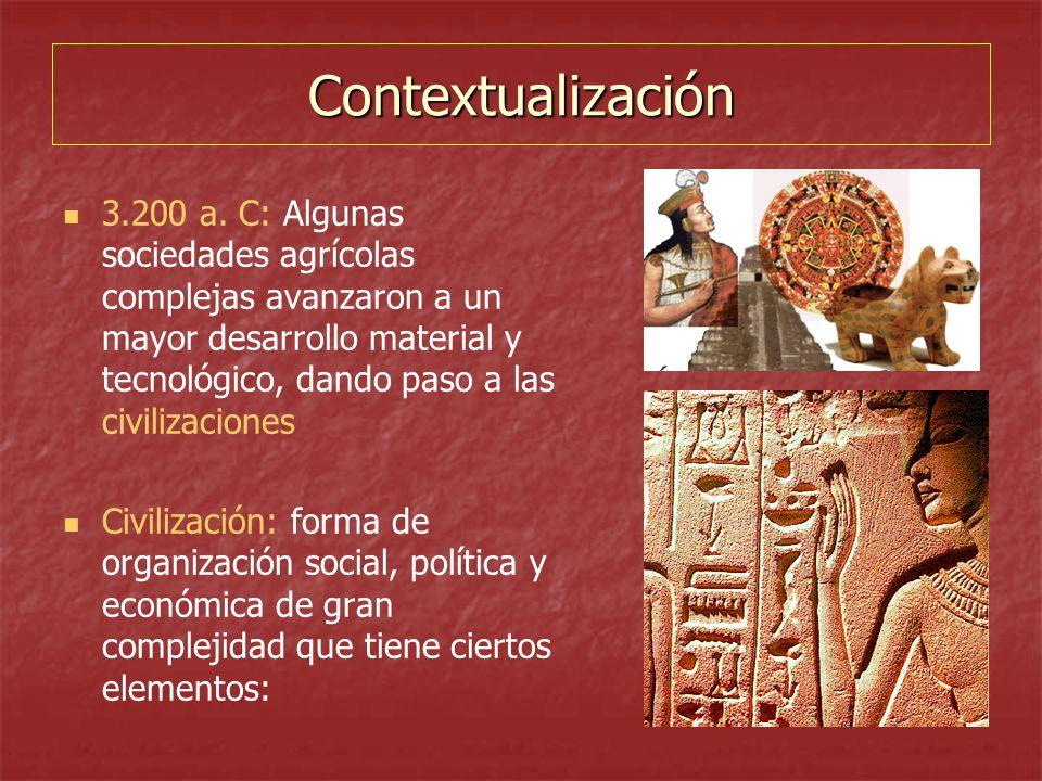 Contextualización 3.200 a. C: Algunas sociedades agrícolas complejas avanzaron a un mayor desarrollo material y tecnológico, dando paso a las civiliza