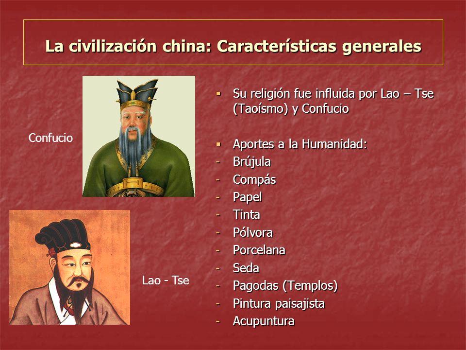 La civilización china: Características generales Su religión fue influida por Lao – Tse (Taoísmo) y Confucio Su religión fue influida por Lao – Tse (T