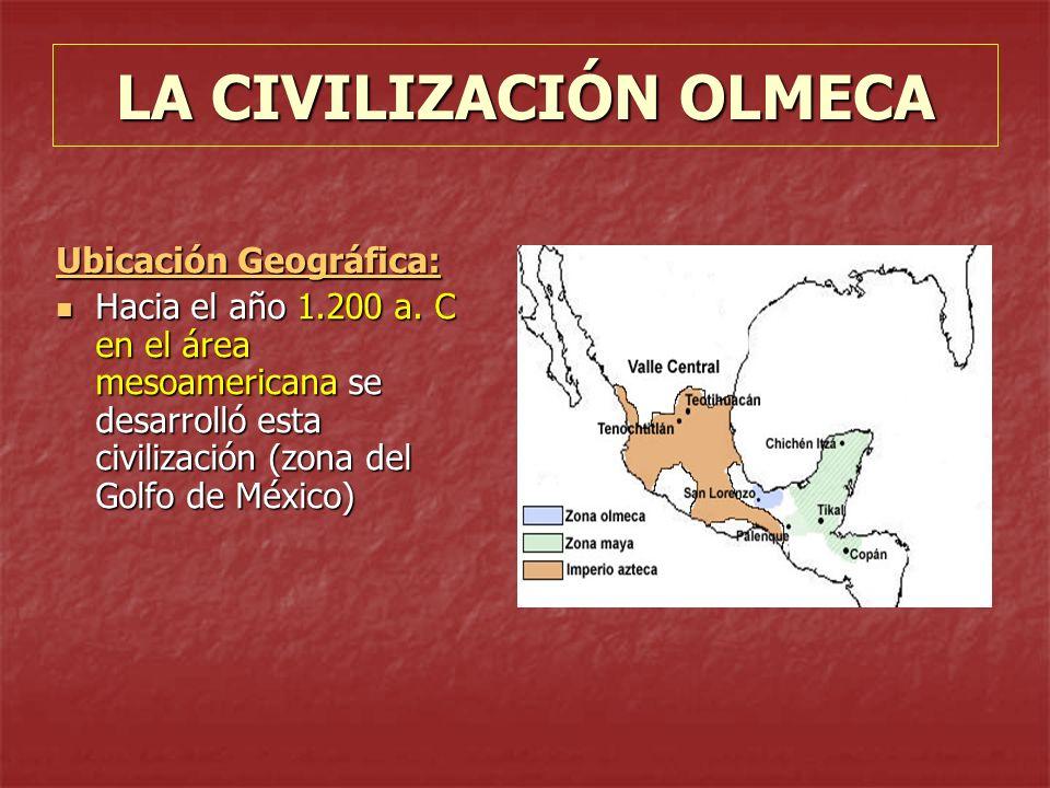 LA CIVILIZACIÓN OLMECA Ubicación Geográfica: Hacia el año 1.200 a. C en el área mesoamericana se desarrolló esta civilización (zona del Golfo de Méxic