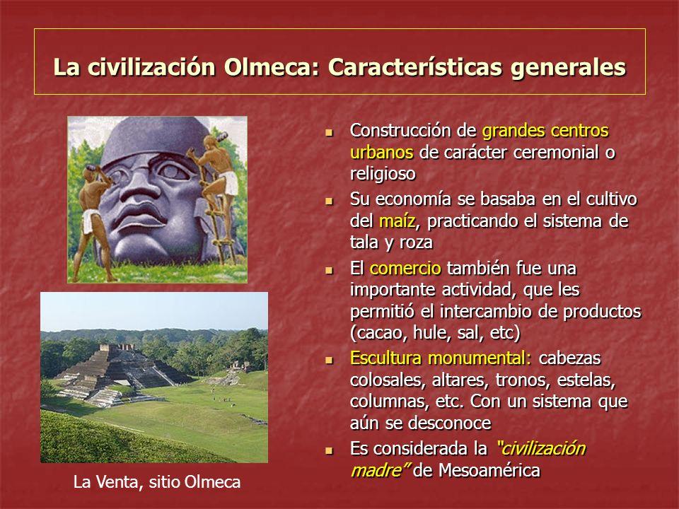 La civilización Olmeca: Características generales Construcción de grandes centros urbanos de carácter ceremonial o religioso Construcción de grandes c
