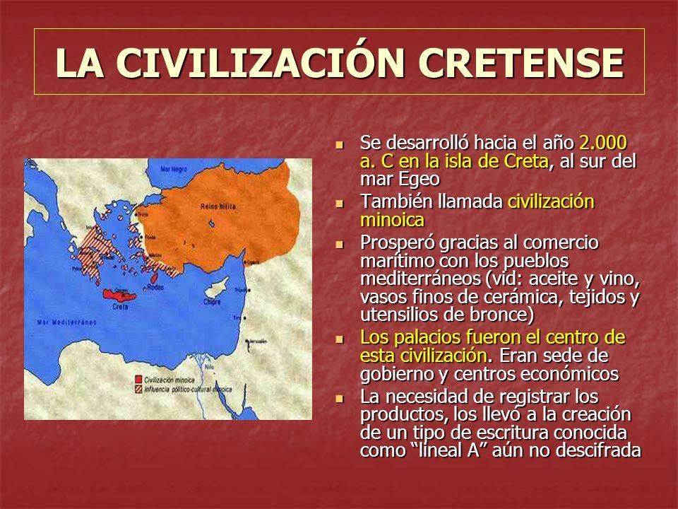 LA CIVILIZACIÓN CRETENSE Se desarrolló hacia el año 2.000 a. C en la isla de Creta, al sur del mar Egeo Se desarrolló hacia el año 2.000 a. C en la is